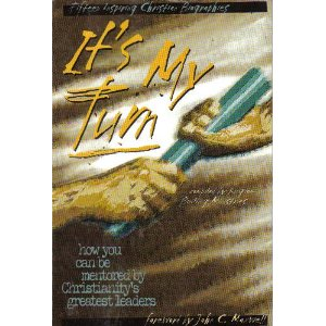 Image for It's My Turn: How You Can be Mentored By Christianity's Greatest Leaders