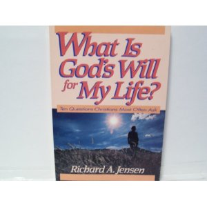 Image for What is God's Will for My Life? Ten Questions Christians Most Often Ask