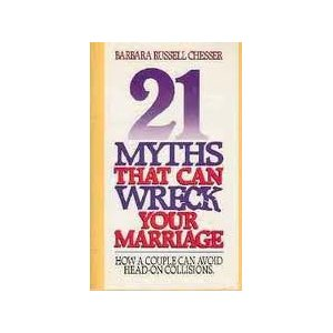 Image for 21 Myths That Can Wreck Your Marriage: How A Couple Can Avoid Head-On Collisions.
