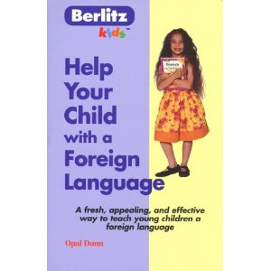 Image for Help Your Child with a Foreign Language: A Fresh, Appealing, and Effective Way to Teach Young Children a Foreign Language