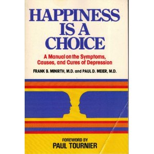 Image for Happiness is a Choice: A Manual on the Symptoms, Causes, and Cures of Depression