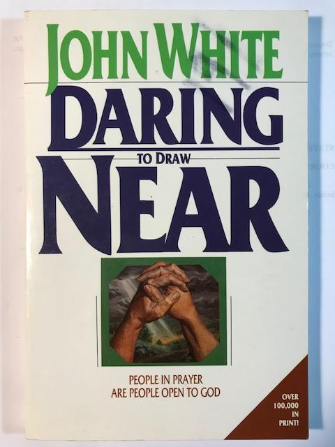 Image for Daring to Draw Near: People in Prayer are People Open to God
