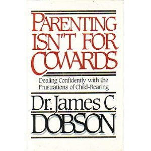 Image for Parenting Isn't for Cowards: Dealing Confidently With the Frustrations of Child-Rearing