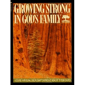 Image for Growing Strong in God's Family: A Course in Personal Discipleship to Introduce New Life to Your Church