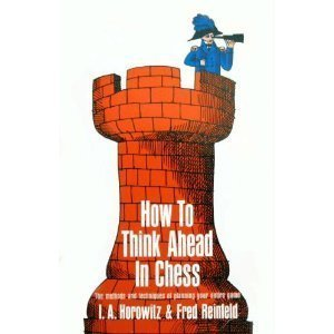 Image for How to Think Ahead in Chess: The Methods and Techniques of Planning Your Entire Game