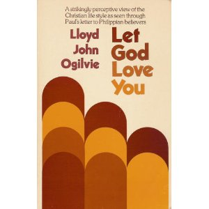 Let God Love You: A Strikingly Perceptive View of the Christian Life as Seen Through Paul's Letter to Philippian Believers