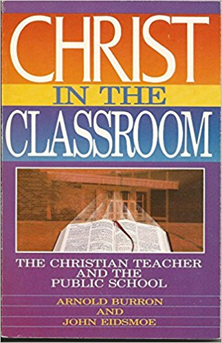 Image for Christ in the Classroom: The Christian Teacher and the Public School