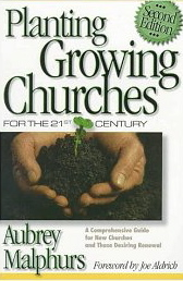 Image for Planting Growing Churches for the 21st Century: A Comprehensive Guide for New Churches and Those Desiring Renewal