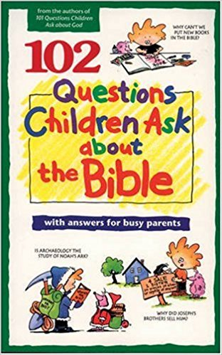 Image for 102 Question Children Ask About The Bible: With Answers for Busy Parents
