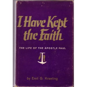 Image for I Have Kept the Faith: The Life of the Apostle Paul