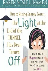 Image for Due to Rising Energy Costs, The Light at the End of the Tunnel Has Been Turned Off: How to Have a Happy, Fabulous Life Even When Your Circumstances Look Dim