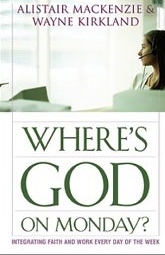 Image for Where's God On Monday? Integrating Faith and Work Every Day of the Week