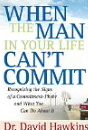 Image for When the Man in Your Life Can't Commit: Recognizing the Signs of a Commitment-Phobe and What You do About It