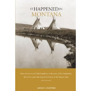 Image for It Happened in Montana: From  the Lewis and Clark Expedition to the Arrest of the Unabomber, Thirty-Five Events that Shaped the History of the Treasure State