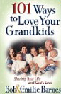 Image for 101 Ways to Love Your Grandkids: Sharing Your Life and God's Love