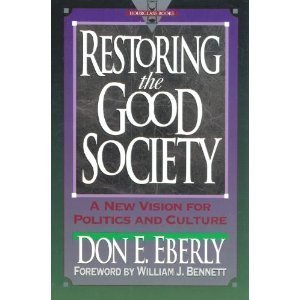 Image for Restoring the Good Society: A New Vision for Politics and Culture
