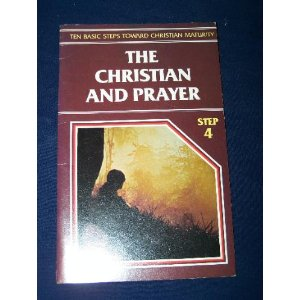 Image for The Christian and Prayer : Ten Basic Steps Toward Christian Maturity Step #4