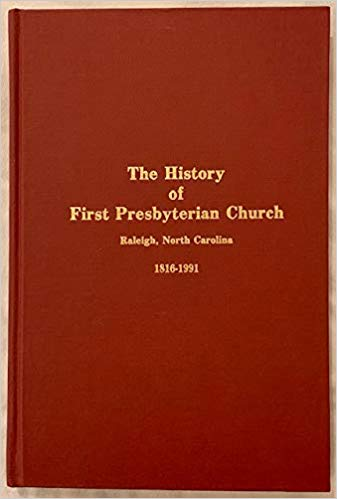 Image for The History of the First Presbyterian Church: Raleigh, North Carolina 1816-1991