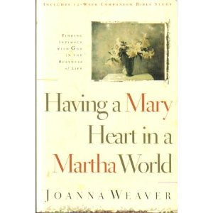 Image for Having a Mary Heart in a Martha World: Finding Intimacy with God in the Busyness of Life