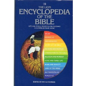 Image for The Lion Encyclopedia of the Bible: Life and Times, Meaning and Message, a Comprehensive Guide