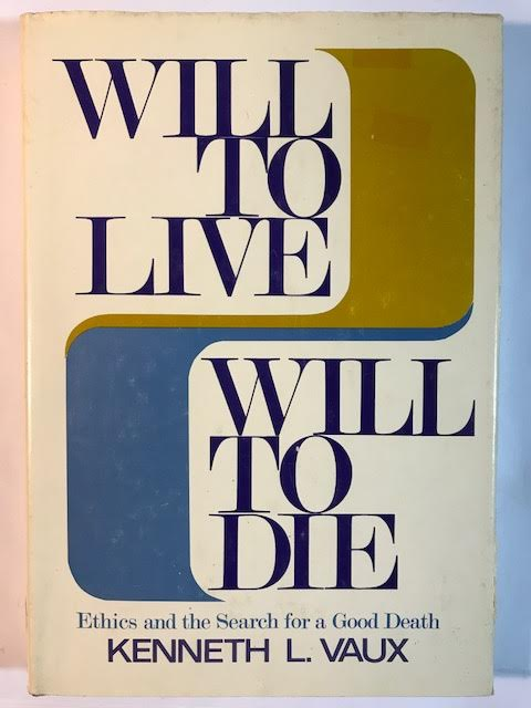 Image for Will to Live... Will to Die: Ethics and the Search for a Good Death