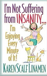 Image for I'm Not Suffering from Insanity... I'm Enjoying Every Minute of it!