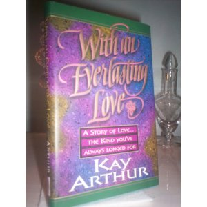 Image for With an Everlasting Love: A Story of Love... The Kind You've Always Longed For