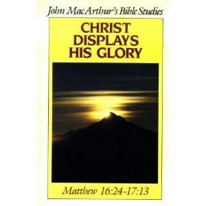 Image for Christ Displays His Glory: John MacArthur's Bible Studies: Matthew 16:24-17:13