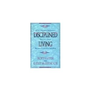 Image for Disciplined Living: What the New Testament Teaches about Recovery and Discipleship