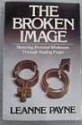 Image for The Broken Image: Restoring Personal Wholeness Through Healing Prayer