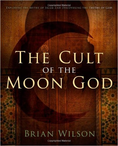 The Cult Of The Moon God: Exploding the Myths of Islam and Discovering the Truths of God