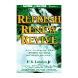 Image for Refresh Renew Revive: How to Encourage Your Spirit, Strengthen Your Family, and Energize Your Ministry