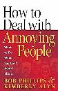 Image for How to Deal with Annoying People: What You Can do When You Can't Avoid Them