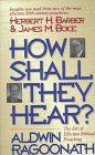 Image for How Shall They Hear?: The Art of Effective Biblical Preaching : Featuring Interviews and Sermon Outlines of Dr. Herbert H. Barber and Dr. James M. Boice