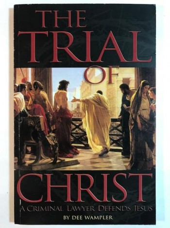 Image for The Trial of Christ: A Criminal Lawyer Defends Jesus