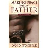 Image for Making Peace with Your Father: Understand the Role Your Father has Played in Your Life - Past to Present