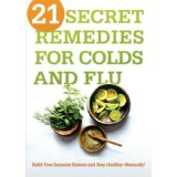 Image for 21 Secret Remedies for Colds and Flu: Build Your Immune System and Stay Healthy—Naturally!