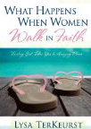 Image for What Happens When Women Walk in Faith: Trusting God Takes You to Amazing Places