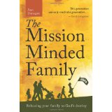 Image for The Mission Minded Family: Releasing Your Family to God's Destiny
