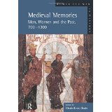 Image for Medieval Memories: Men, Women and the Past, 700 - 1300 (Women and Men in History Series)