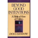Image for Beyond Good Intentions: A Biblical View of Politics (Turning Point Christian Worldview Series)