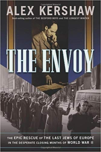 Image for The Envoy: The Epic Rescue of the Last Jews of Europe in the Desperate Closing Months of World War II