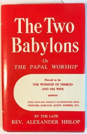 Image for The Two Babylons or The Papal Worship