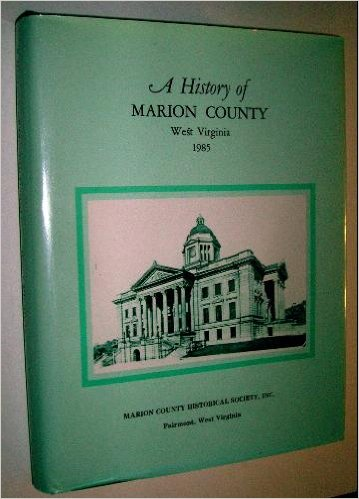 Image for A History of Marion County West Virginia 1985