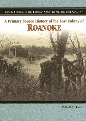 Image for A Primary Source History of the Lost Colony of Roanoke (Primary Sources of the Thirteen Colonies and the Lost Colony)