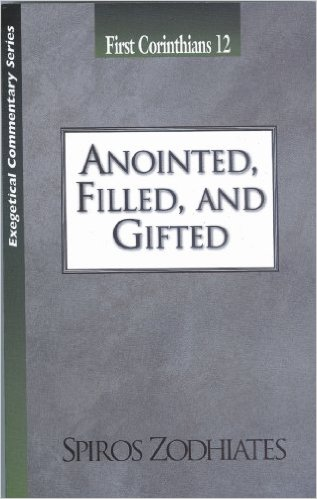 Image for Anointed, Filled and Gifted: First Corinthians Chapter Twelve Exegetical Commentary Series