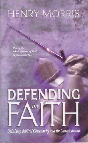 Image for Defending the Faith: Upholding Biblical Christianity and the Genesis Record