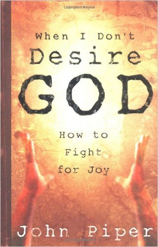 Image for When I Don't Desire God: How to Fight For Joy