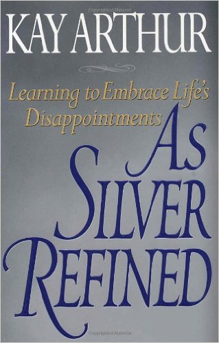 Image for As Silver Refined: Learning to Embrace Life's Disappointments