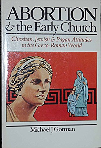 Abortion & the early church: Christian, Jewish & pagan attitudes in the Greco-Roman world